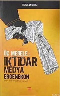Üç Mesele: İktidar Medya Ergenekon; 2007- 2008 Pazartesi Yazıları