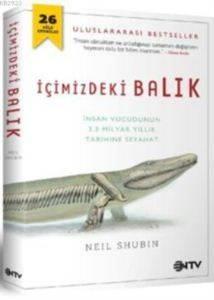 İçimizdeki Balık (İnsan Vücudunun 3,5 Milyar Yıllık Tarihine Seyahat)