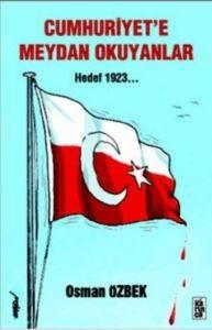 CUMHURİYET'E MEYDAN OKUYANLAR - Hedef 1923...