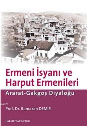 Ermeni İsyanı Ve Harput Ermenleri; Arat-Gakgoş Diyaloğu