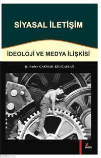 Siyasal Iletisim; Ideoloji ve Medya Iliskisi