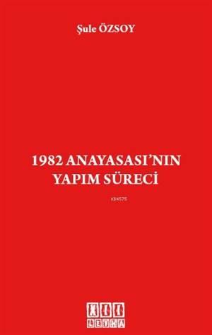 1982 Anayasası'nın Yapım Süreci