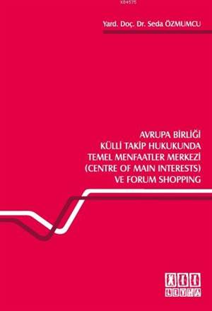 Avrupa Birligi Külli Takip Hukukunda Temel Menfaatler Merkezi; (Centre of Main Interests) ve Forum Shopping
