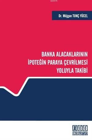 Banka Alacaklarının İpoteğin Paraya Çevrilmesi Yoluyla Takibi