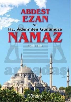 Abdest , Ezan ve Hz. Adem'den Günümüze Namaz