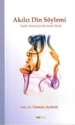Akılcı Din Söylemi; Farklı Yönleriyle Mu'tezile Ekolü