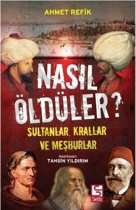 Nasıl Öldüler? Sultanlar Krallar ve Meşhurlar