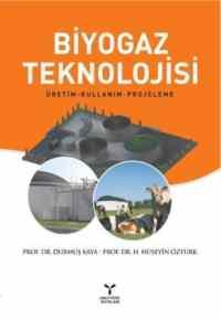 Biyogaz Teknolojisi (Üretim - Kullanım - Projeleme)