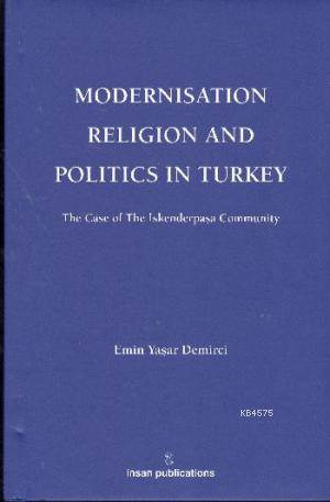 Modernisation Religion and Politics in Turkey: The Case of İskenderpaşa Community