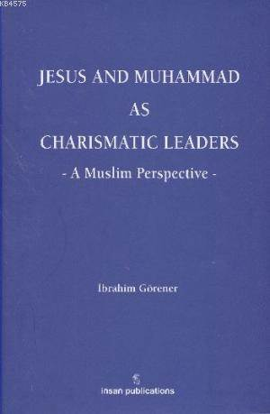Jesus and Muhammad as Charismatic Leaders: A Muslim Perspective