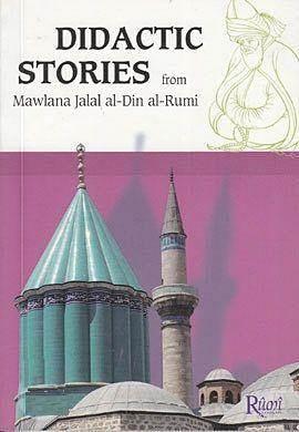 Didactic Stories - From Mawlana Jalal Al-Din Al-Rumi