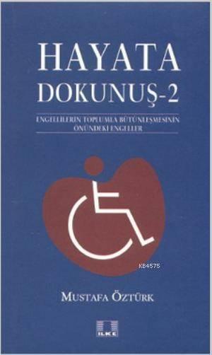 Hayata Dokunuş 2; Engellilerin Toplumla Bütünleşmesinin Önündeki Engeleler