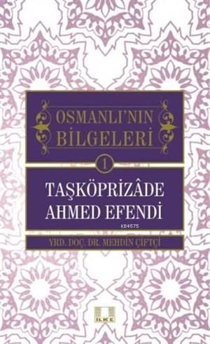 Taşköprizade Ahmed Efendi; Osmanlının Bilgeleri 1