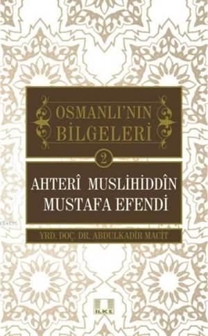Ahteri Muslihiddin Mustafa Efendi; Osmanlı'nın Bilgeleri 2