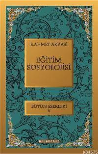 Egitim Sosyolojisi; Bütün Eserleri  5