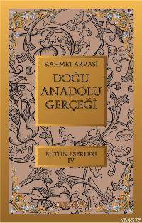 Dogu Anadolu Gerçegi; Bütün Eserleri  4