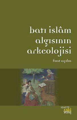 Batı İslam Algısının Arkeolojisi