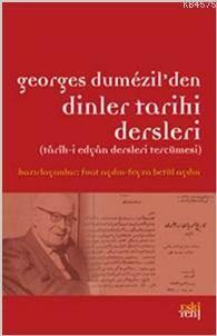 Georges Dumezil'den Dinler Tarihi Dersleri; Tarih-İ Edyan Dersleri Tercümesi