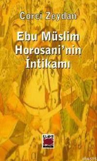 Ebu Müslim Horosani´nin İntikamı