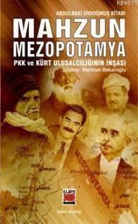 Mahzun Mezopotamya; PKK ve Kürt Ulusalciligin Insasi