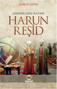 Çağının Eşsiz Sultanı Harun Reşid