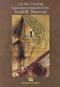 Tartışmaların Odağındaki Halife Yezid B. Muaviye