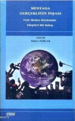 Medyada Gerçekliğin İnşası; Türk Medya Söylemine Eleştirel Bir Bakış