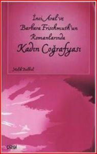 İnci Aral ve Barbara Frischmutun Romanlarında Kadın Coğrafyası