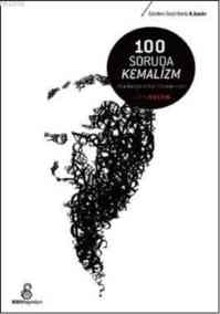 """100 Soruda Kemalizm """"Başlangıcından Günümüze"""""""