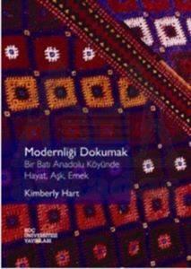 Modernliği Dokumak - Bir Batı Anadolu Köyünde Hayat, Aşk, Emek