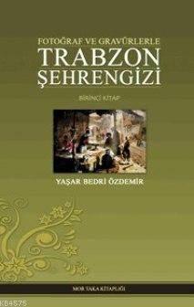 Trabzon Şehrengizi Cilt 1; Fotoğraf Ve Gravürlerle