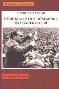 Menderesli Yıllar Demokrat Parti Döneminde İşçi Hareketleri