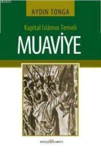 Kapital İslamın Temeli MUAVİYE