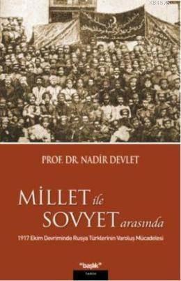 Millet ile Sovyet Arasında & 1917 Ekim Devriminde Rusya Türklerinin Varoluş Mücadelesi