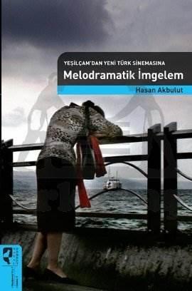 Yeşilçamdan Yeni Türk Sinemasina Melodramatik İmgelem