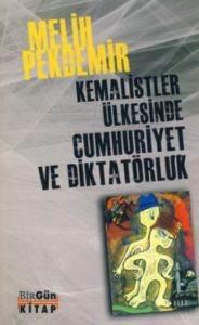 Kemalistler Ülkesinde Cumhuriyet ve Diktatörlük