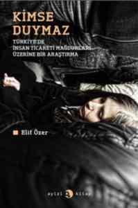 Kimse Duymaz- Türkiye'De İnsan Ticareti Mağdurları Üzerine Bir Araştırma