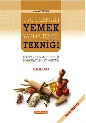 Uygulamalı Yemek Yapma Temel Tekniği; Eğitim - Turizm - Otelcilik - Lokantacılık - Ev Mutfağı