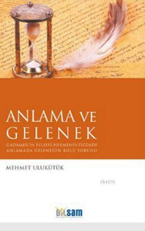 Anlama Ve Gelenek; Gadamer'in Felsefi Hermeneutiğinde Anlamada Geleneğin Rolü Sorunu