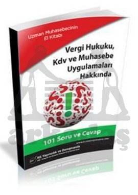 Uzman Muhasebecinin El Kitabı Vergi Hukuku, KDV ve Muhasebe Uygulamaları Hakkında 101 Soru ve Cevap