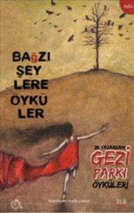 Bağzı Şeylere Öyküler (28 Yazardan Gezi Parkı Öyküleri)