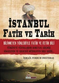 İstanbul Fatih Ve Tarih; Bilinmeyen Yönleriyle Fatih Ve Fetih Dili