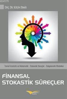 Finansal Stokastik Süreçler; Temel İstatistik ve Matematik - Stokastik Süreçler - Dalgalanırlık Modelleri