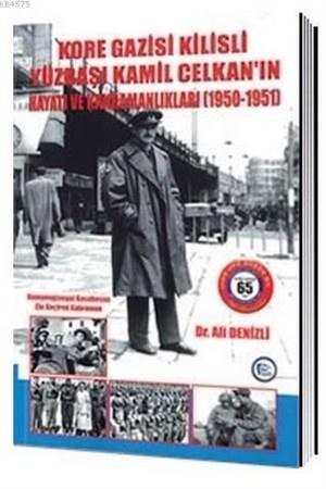Kore Gazisi Kilisli Yüzbaşı Kamil Celkan'ın Hayatı ve Kahramanlıkları 1950-1951