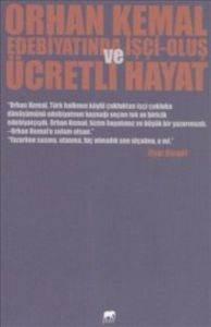 Orhan Kemal Edebiyatıında İşçi-Oluş Ve Ücretli Hayat