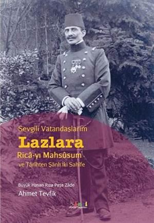 Sevgili Vatandaşlarım Lazlara; Ricâ-Yı Mahsûsum Ve Târîhten Şânlı İki Sahîfe