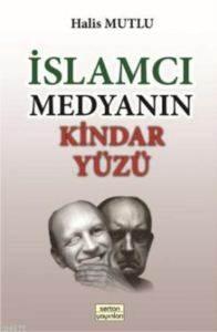 İslamcı Medyanın Kindar Yüzü