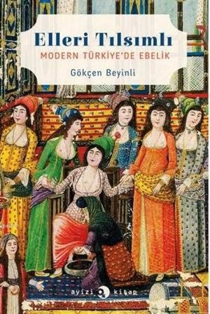 Elleri Tılsımlı- Modern Türkiye'de Ebelik