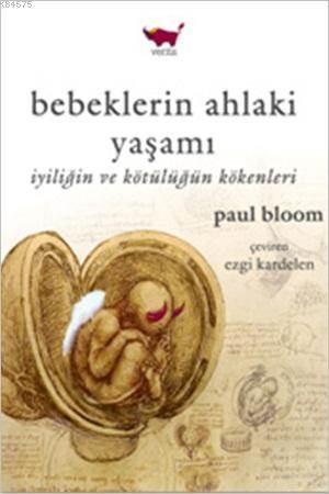 Bebeklerin Ahlaki Yaşamı; İyiliğin ve Kötülüğün Kökenleri