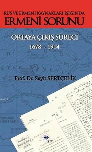 Rus Ve Ermeni Kaynakları Işığında Ermeni Sorunu; Ortaya Çıkış Süreci (1678-1914)
